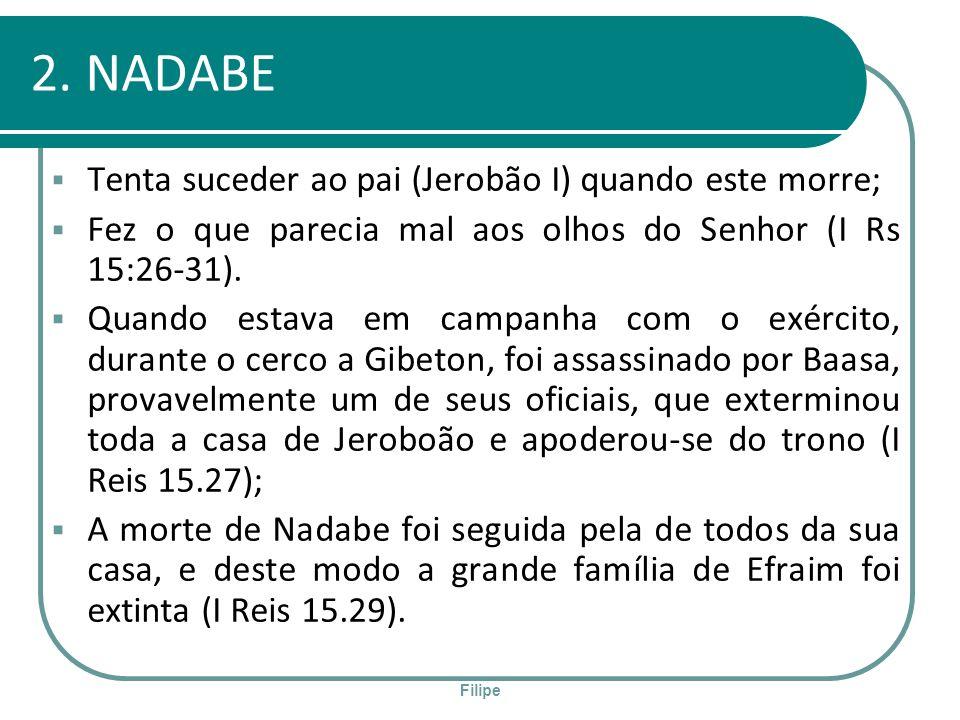 2. NADABE Tenta suceder ao pai (Jerobão I) quando este morre;