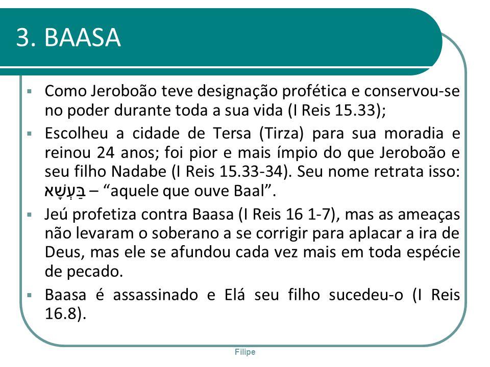 3. BAASAComo Jeroboão teve designação profética e conservou-se no poder durante toda a sua vida (I Reis 15.33);