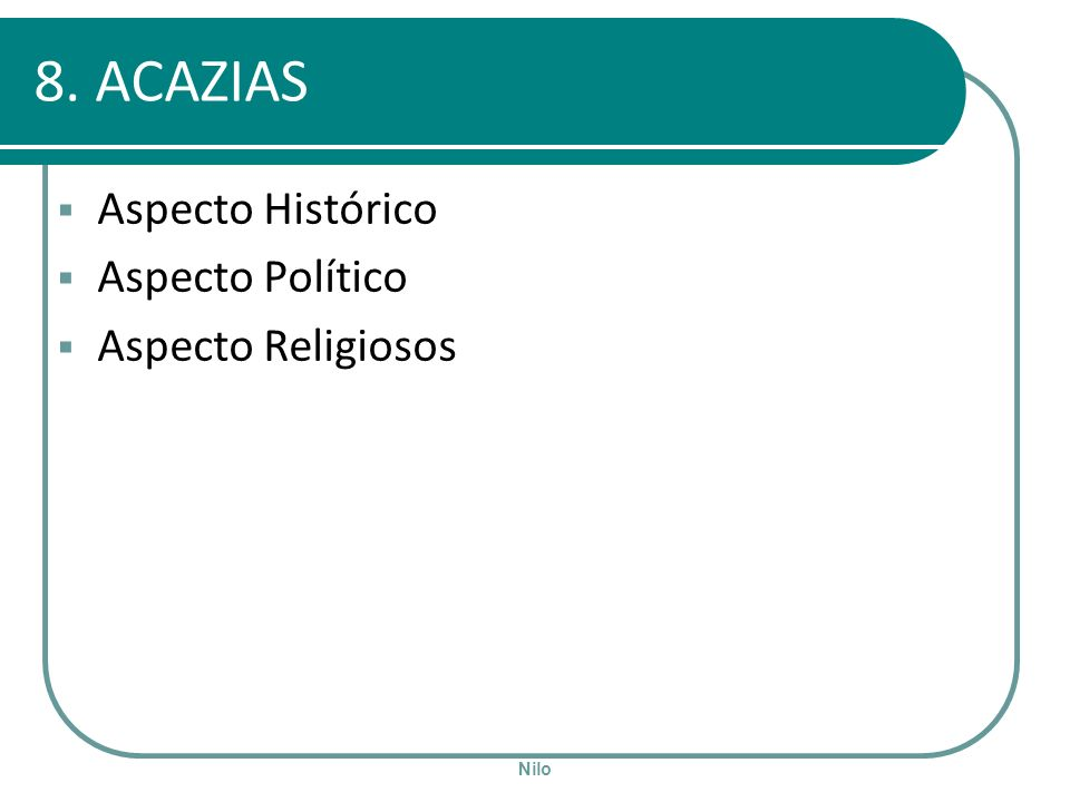 8. ACAZIAS Aspecto Histórico Aspecto Político Aspecto Religiosos Nilo