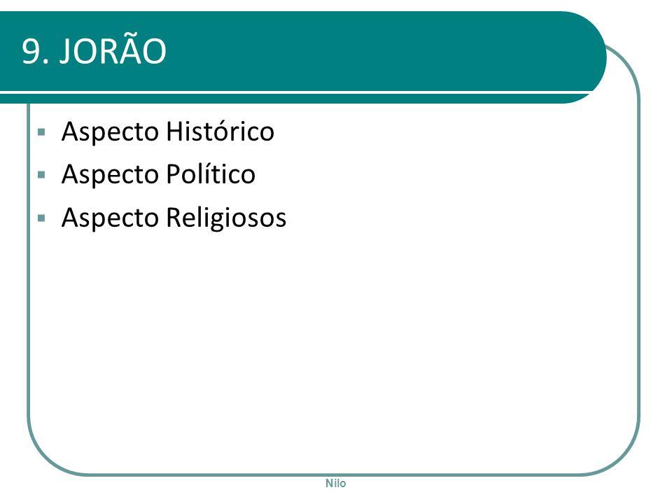 9. JORÃO Aspecto Histórico Aspecto Político Aspecto Religiosos Nilo