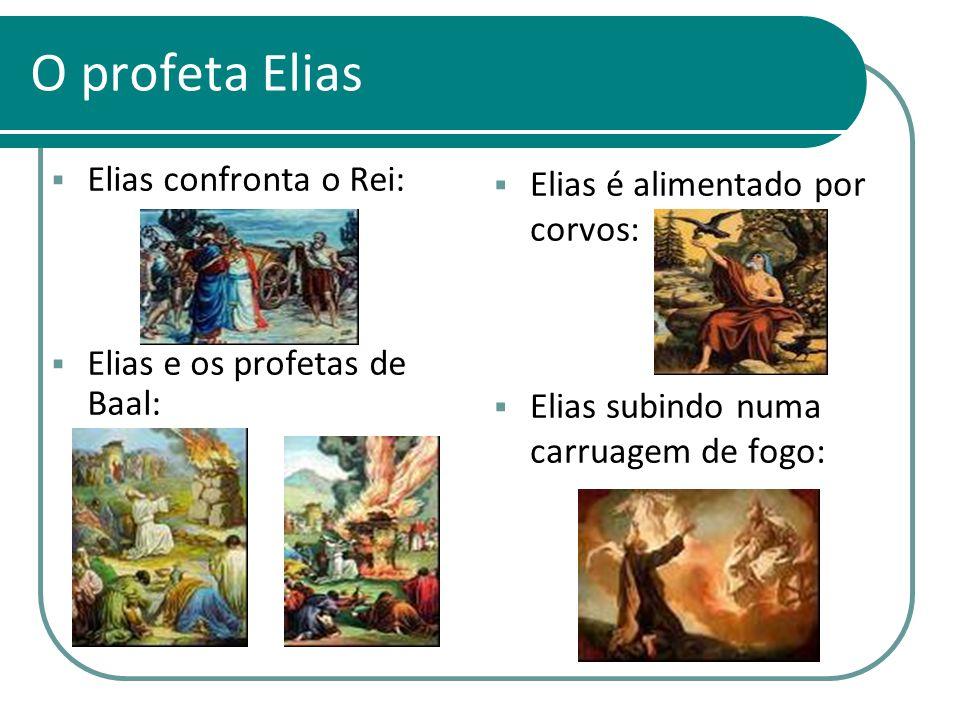 O profeta Elias Elias confronta o Rei: Elias e os profetas de Baal: