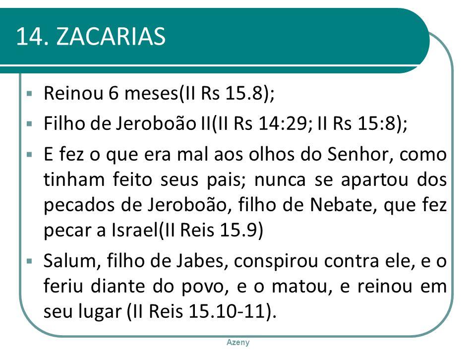 14. ZACARIAS Reinou 6 meses(II Rs 15.8);