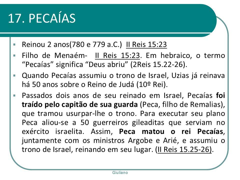 17. PECAÍAS Reinou 2 anos(780 e 779 a.C.) II Reis 15:23