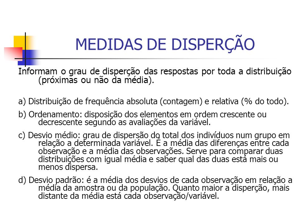 MEDIDAS DE DISPERÇÃO Informam o grau de disperção das respostas por toda a distribuição (próximas ou não da média).