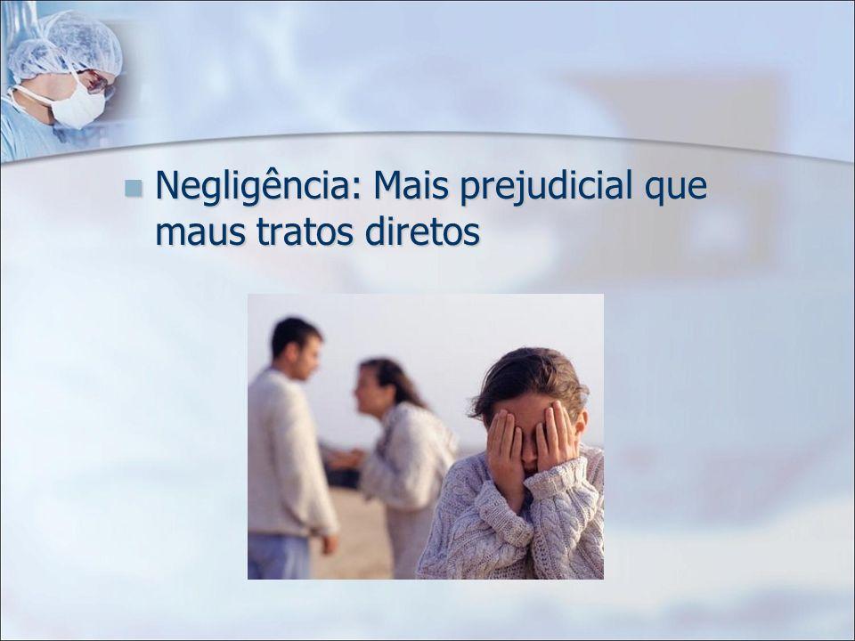 Negligência: Mais prejudicial que maus tratos diretos