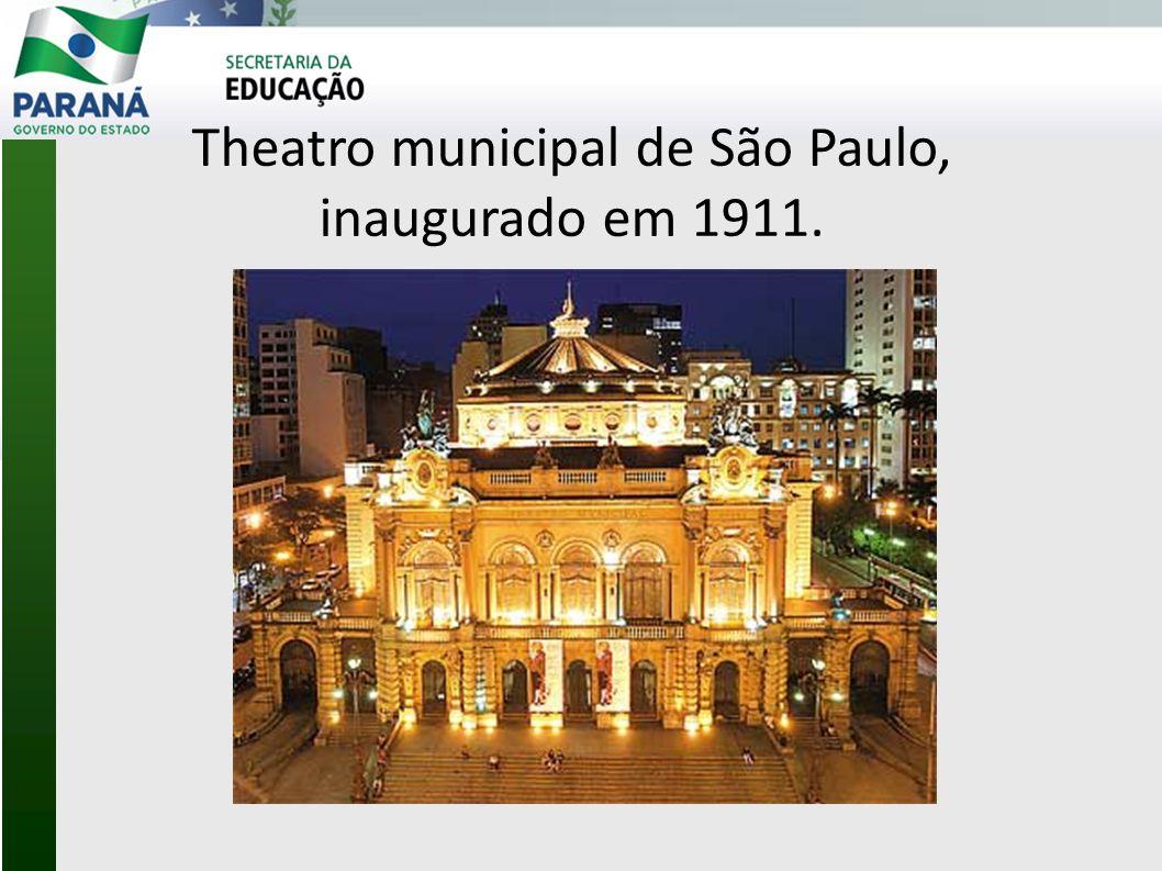 Theatro municipal de São Paulo, inaugurado em 1911.