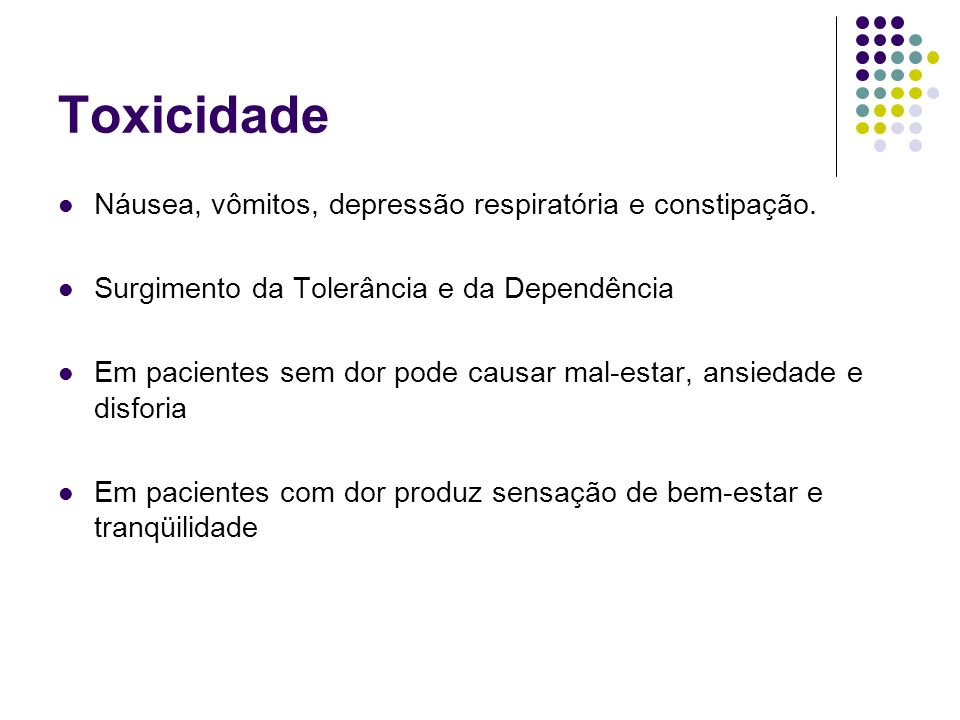 Toxicidade Náusea, vômitos, depressão respiratória e constipação.