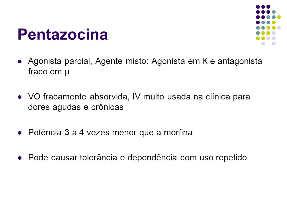 PentazocinaAgonista parcial, Agente misto: Agonista em К e antagonista fraco em µ.