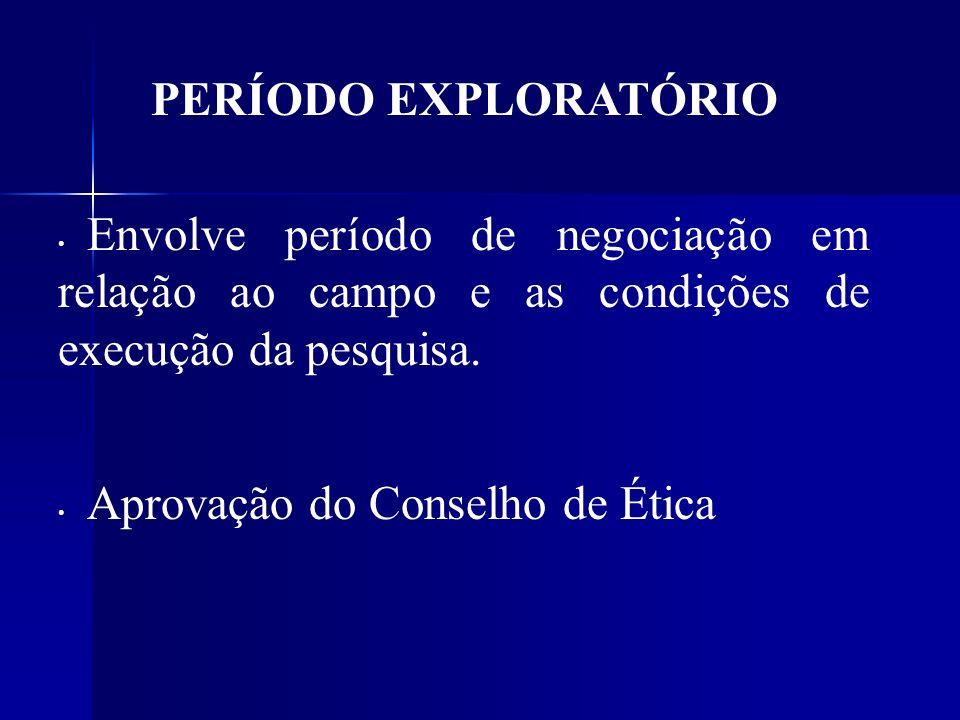 PERÍODO EXPLORATÓRIO Envolve período de negociação em relação ao campo e as condições de execução da pesquisa.