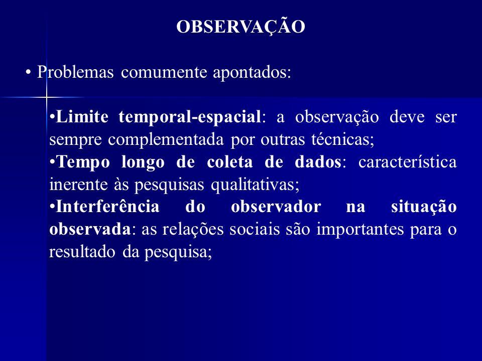 OBSERVAÇÃO Problemas comumente apontados: Limite temporal-espacial: a observação deve ser sempre complementada por outras técnicas;