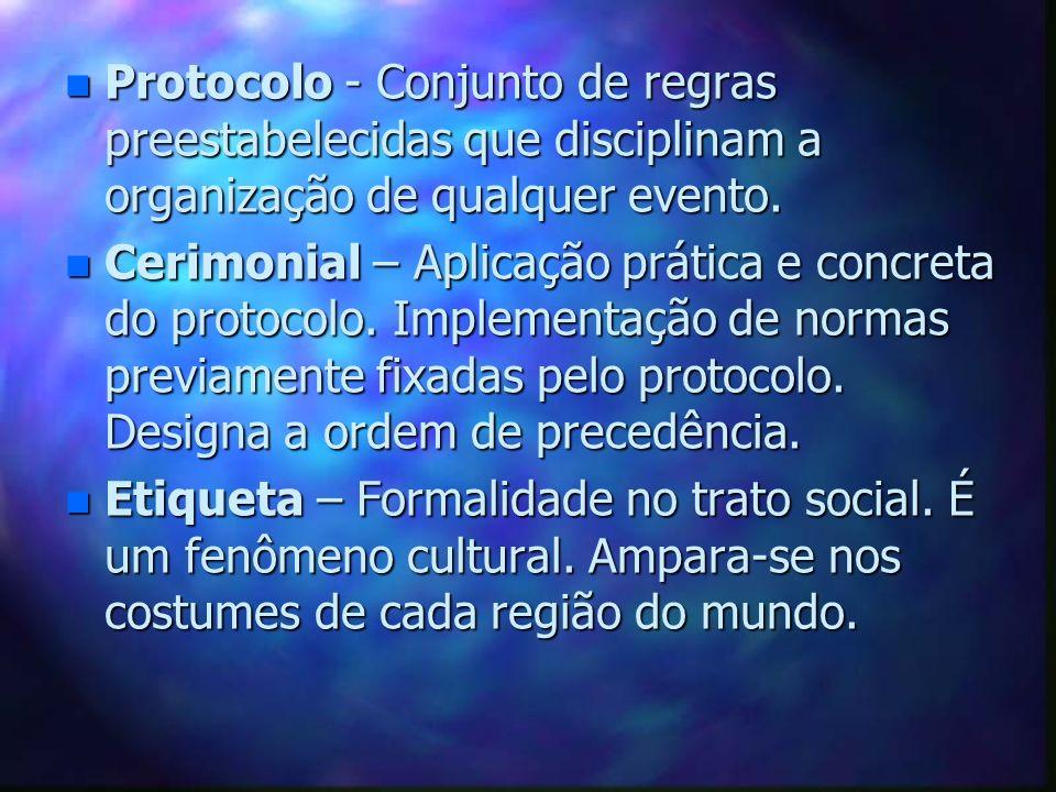 Protocolo - Conjunto de regras preestabelecidas que disciplinam a organização de qualquer evento.