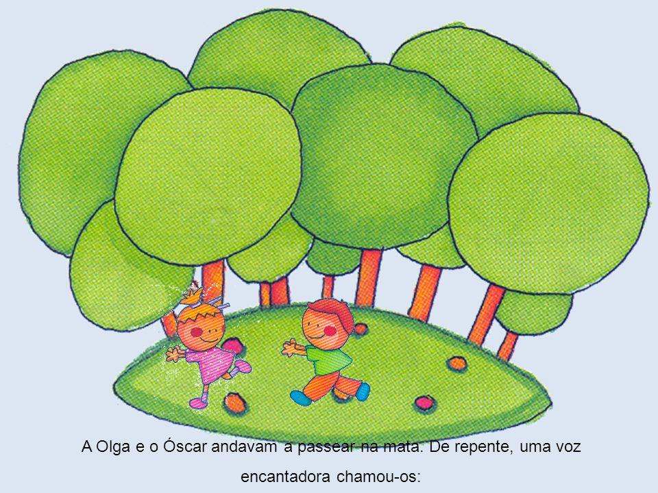 A Olga e o Óscar andavam a passear na mata