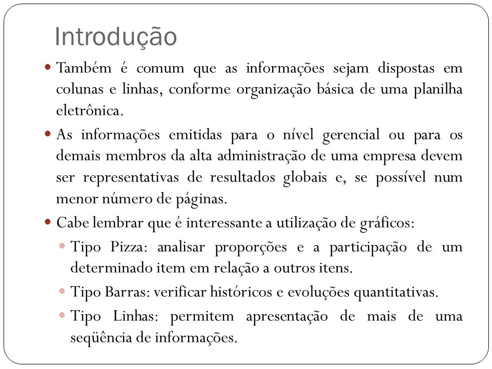 Introdução Também é comum que as informações sejam dispostas em colunas e linhas, conforme organização básica de uma planilha eletrônica.