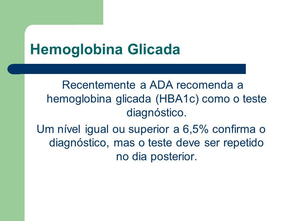 Hemoglobina Glicada Recentemente a ADA recomenda a hemoglobina glicada (HBA1c) como o teste diagnóstico.