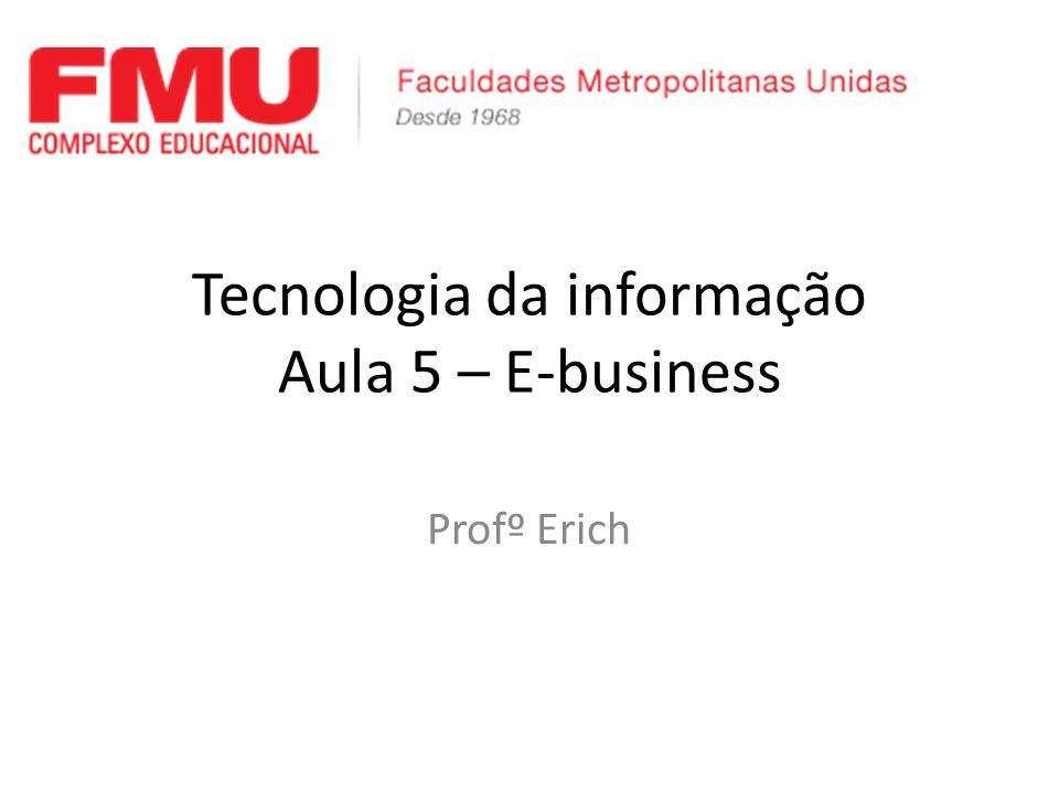 Tecnologia da informação Aula 5 – E-business