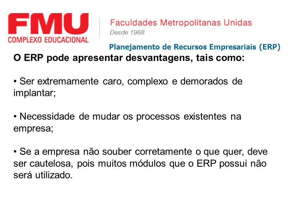 O ERP pode apresentar desvantagens, tais como: