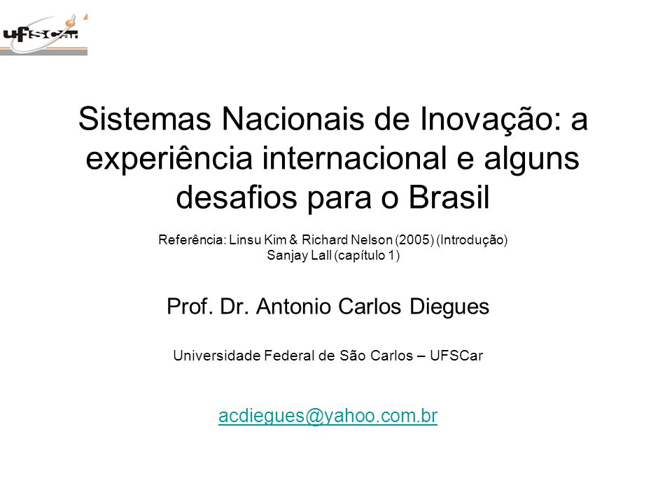 Sistemas Nacionais de Inovação: a experiência internacional e alguns desafios para o Brasil Referência: Linsu Kim & Richard Nelson (2005) (Introdução) Sanjay Lall (capítulo 1)