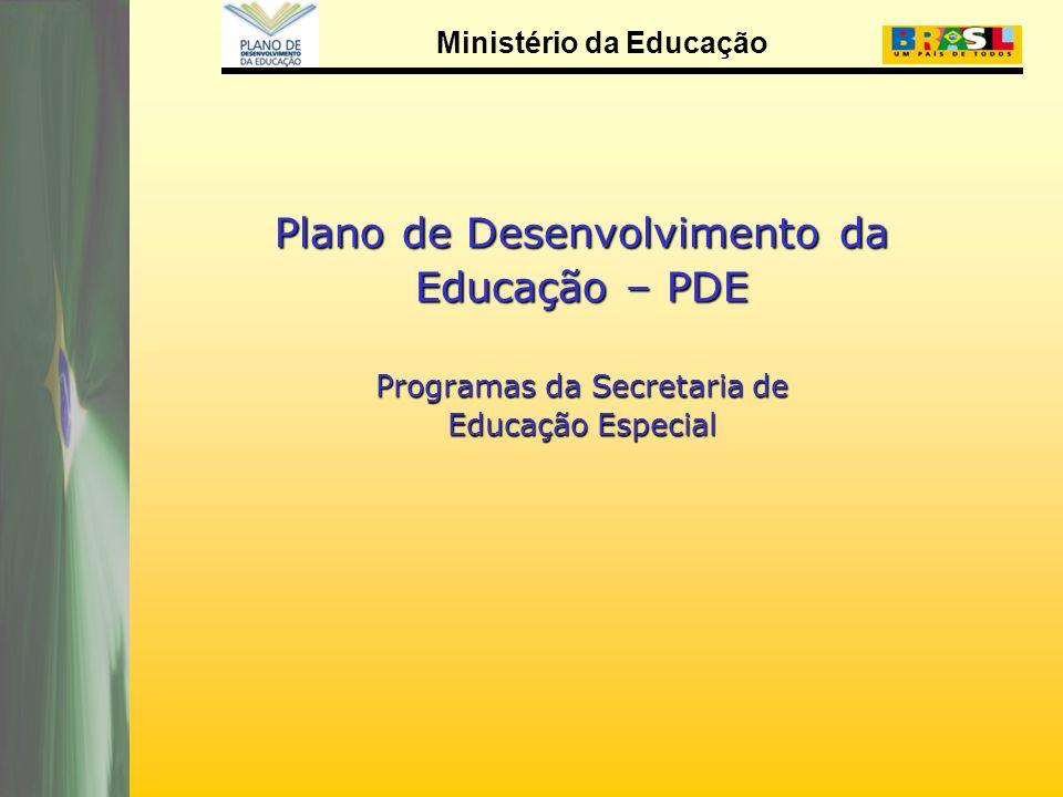 Plano de Desenvolvimento da Educação – PDE Programas da Secretaria de Educação Especial