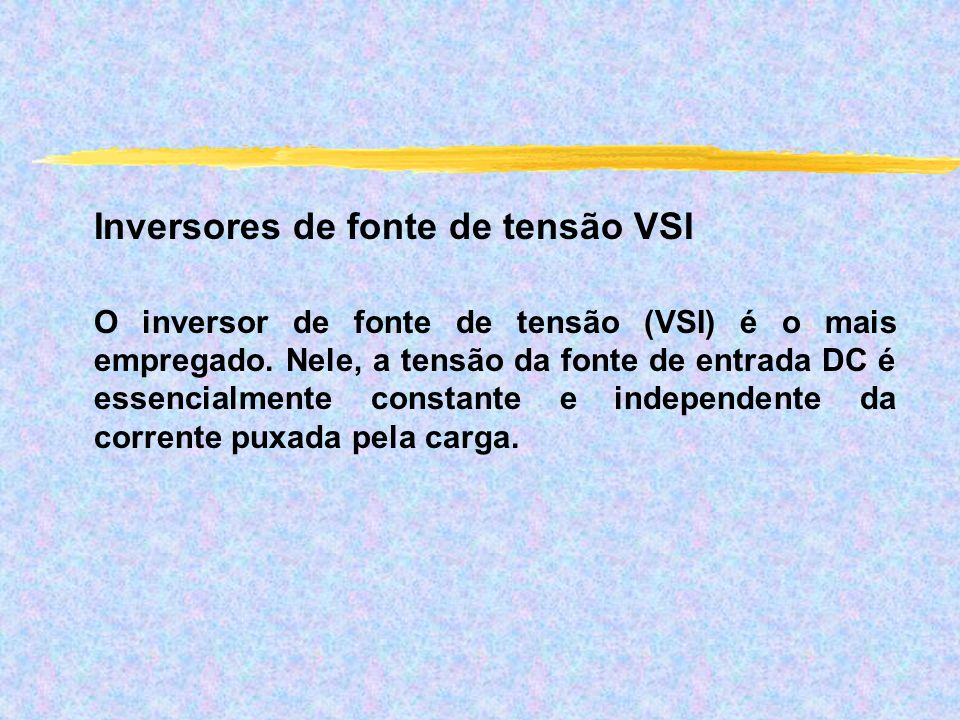 Inversores de fonte de tensão VSI