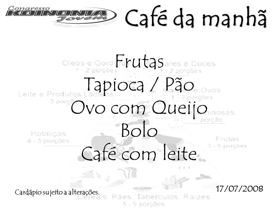 Café da manhã Frutas Tapioca / Pão Ovo com Queijo Bolo Café com leite