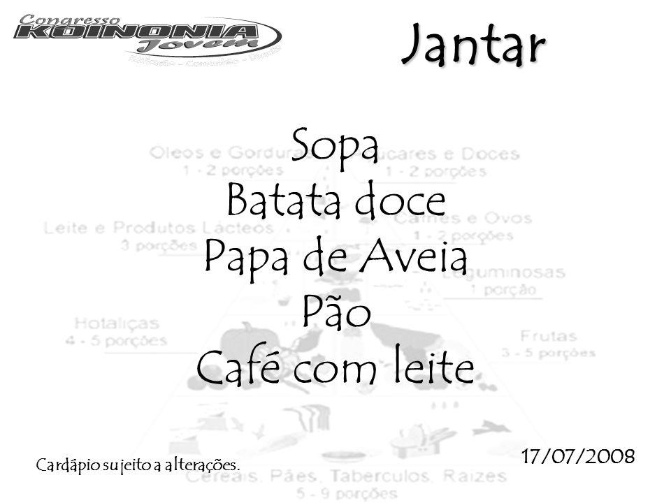 Jantar Sopa Batata doce Papa de Aveia Pão Café com leite 17/07/2008