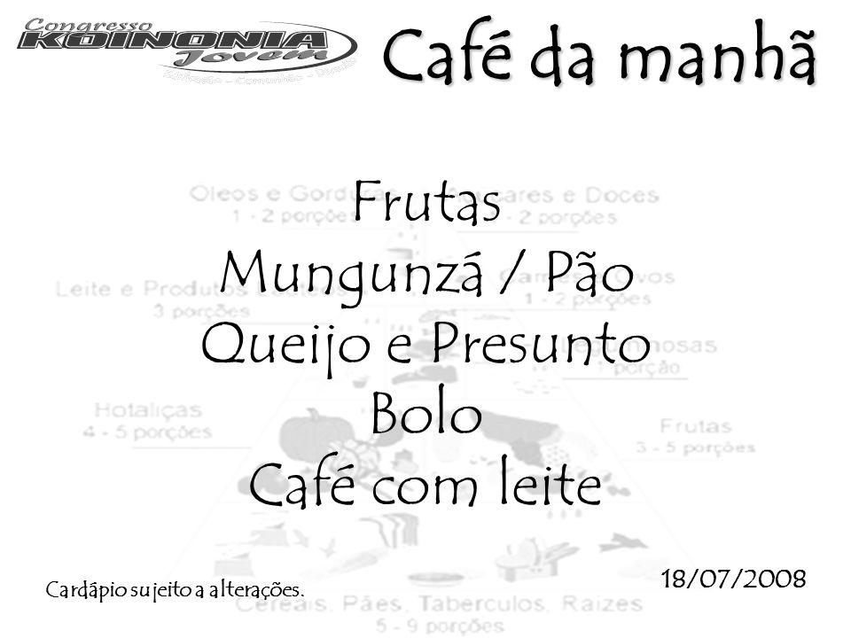 Café da manhã Frutas Mungunzá / Pão Queijo e Presunto Bolo
