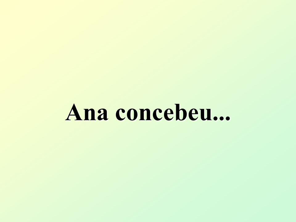 Ana concebeu...
