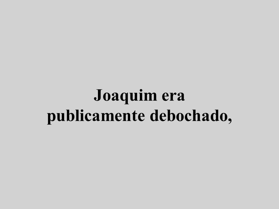 Joaquim era publicamente debochado,