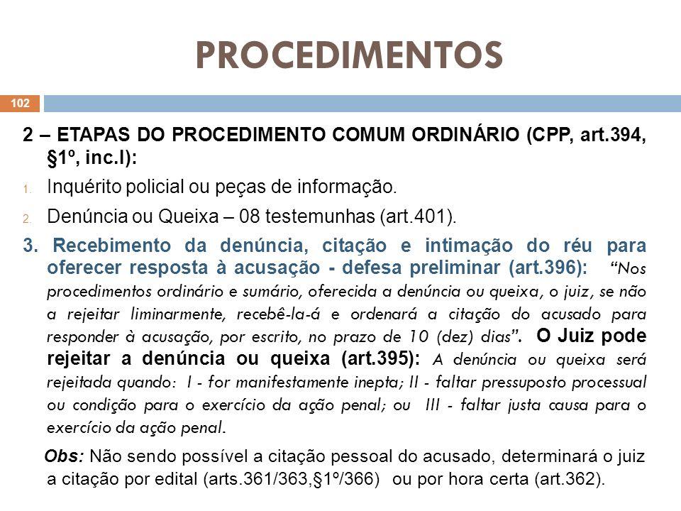 PROCEDIMENTOS 2 – ETAPAS DO PROCEDIMENTO COMUM ORDINÁRIO (CPP, art.394, §1º, inc.I): Inquérito policial ou peças de informação.