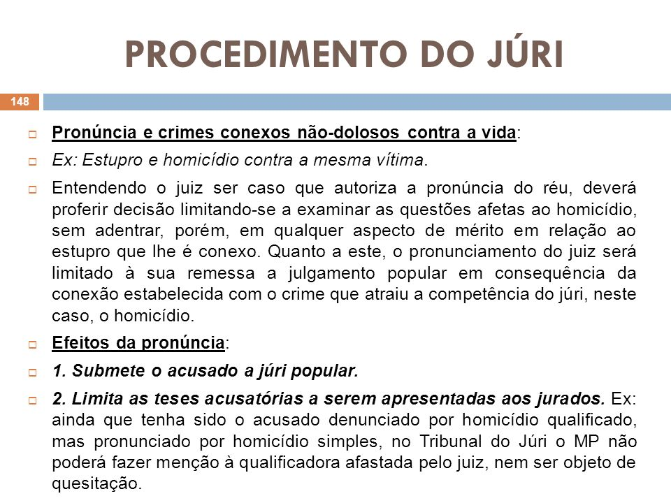 PROCEDIMENTO DO JÚRI Pronúncia e crimes conexos não-dolosos contra a vida: Ex: Estupro e homicídio contra a mesma vítima.