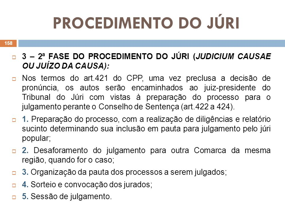 PROCEDIMENTO DO JÚRI3 – 2ª FASE DO PROCEDIMENTO DO JÚRI (JUDICIUM CAUSAE OU JUÍZO DA CAUSA):