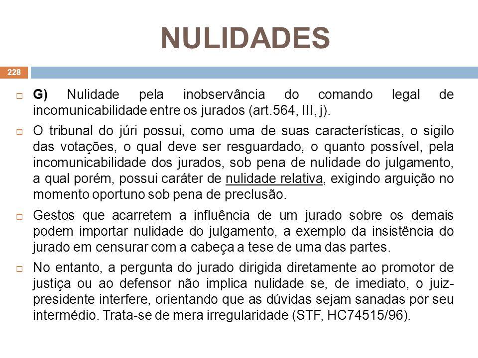 NULIDADES G) Nulidade pela inobservância do comando legal de incomunicabilidade entre os jurados (art.564, III, j).