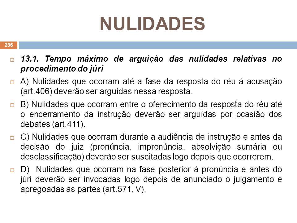 NULIDADES13.1. Tempo máximo de arguição das nulidades relativas no procedimento do júri.