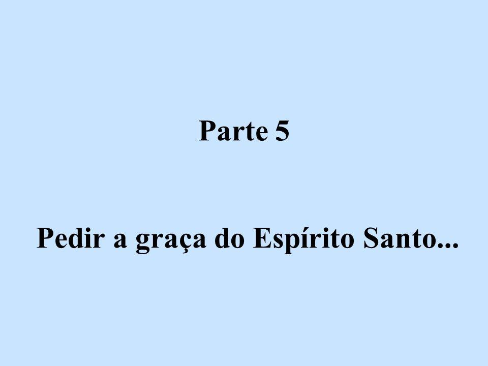 Parte 5 Pedir a graça do Espírito Santo...