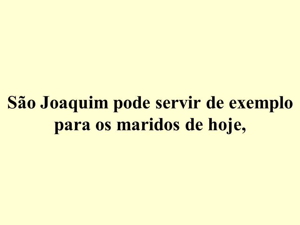 São Joaquim pode servir de exemplo para os maridos de hoje,