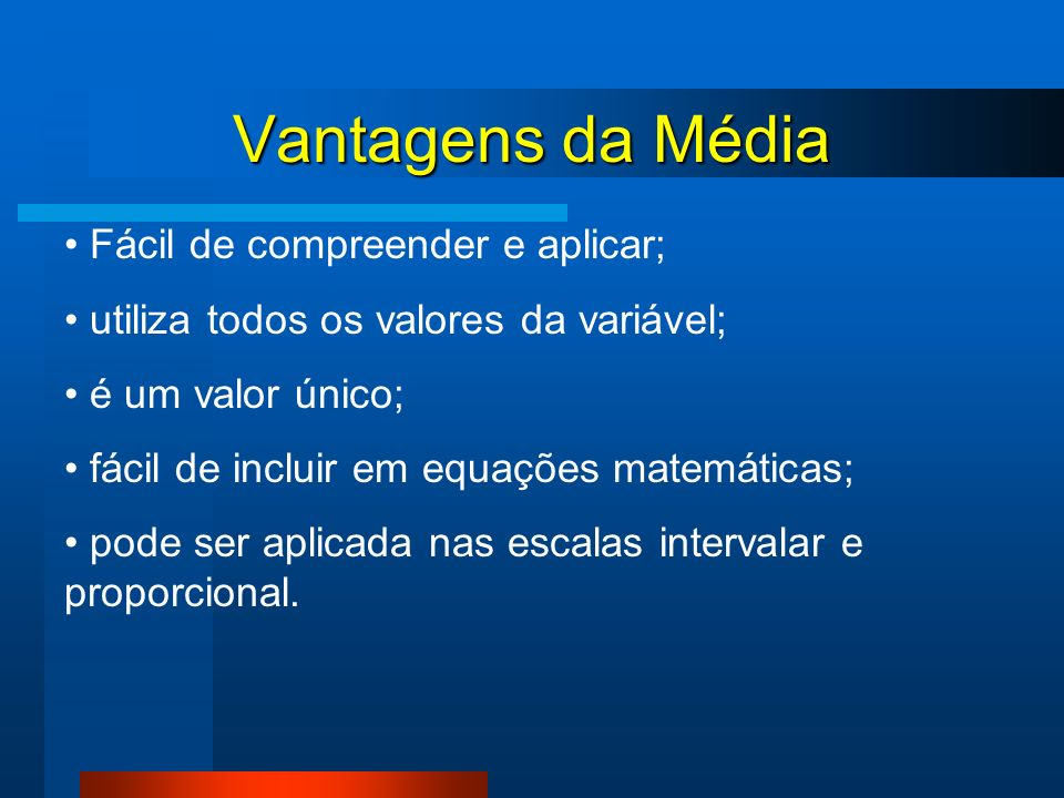 Vantagens da Média Fácil de compreender e aplicar;