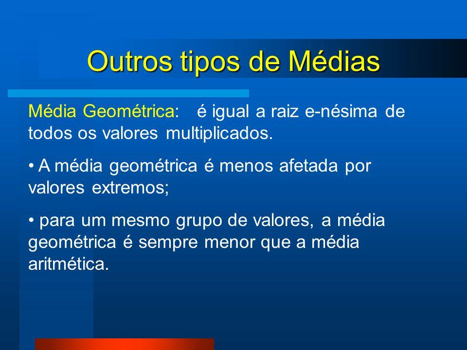 Outros tipos de Médias Média Geométrica: é igual a raiz e-nésima de todos os valores multiplicados.