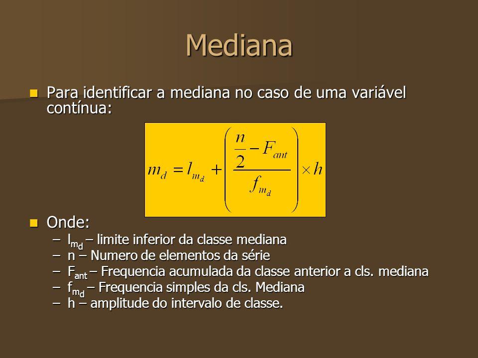 Mediana Para identificar a mediana no caso de uma variável contínua: