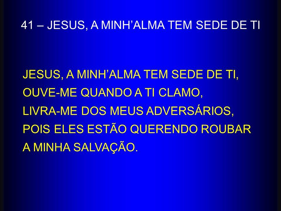 41 – JESUS, A MINH'ALMA TEM SEDE DE TI