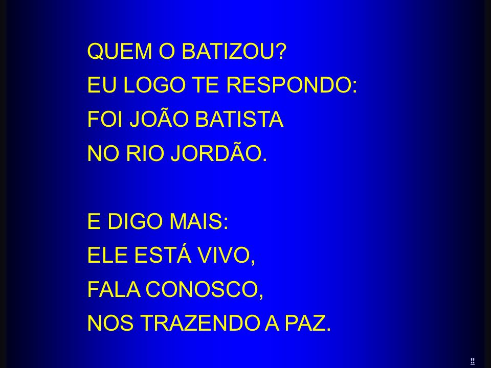 QUEM O BATIZOU EU LOGO TE RESPONDO: FOI JOÃO BATISTA NO RIO JORDÃO.