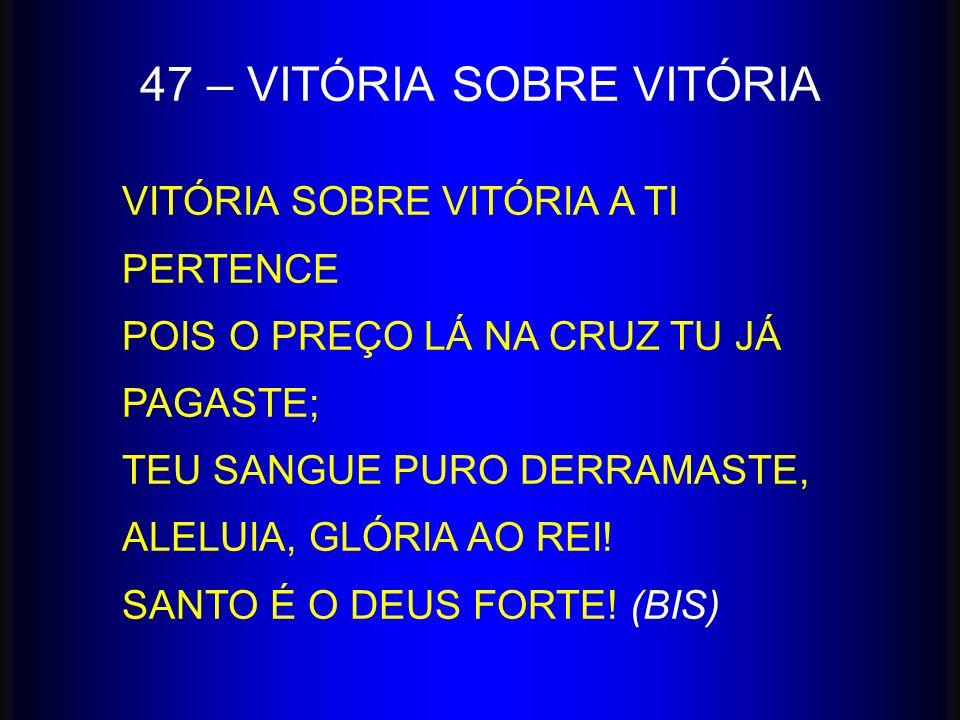 47 – VITÓRIA SOBRE VITÓRIA