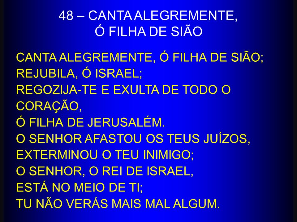 48 – CANTA ALEGREMENTE, Ó FILHA DE SIÃO