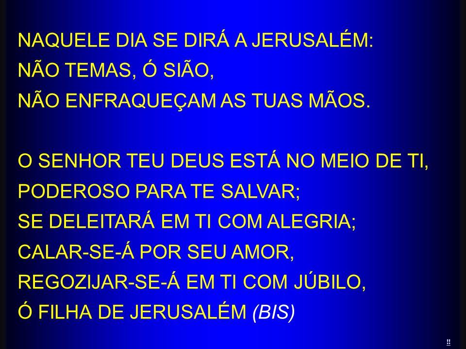NAQUELE DIA SE DIRÁ A JERUSALÉM: NÃO TEMAS, Ó SIÃO,