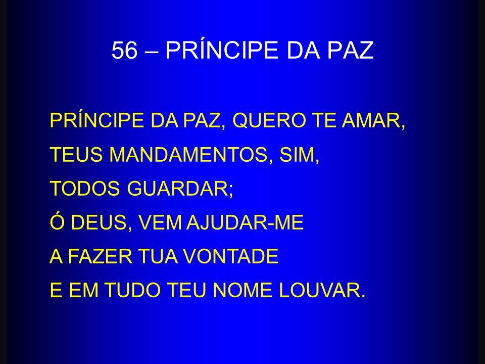 56 – PRÍNCIPE DA PAZ PRÍNCIPE DA PAZ, QUERO TE AMAR,