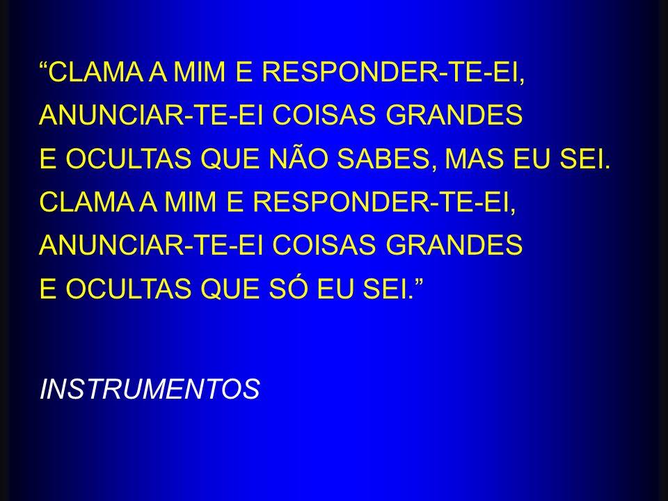 CLAMA A MIM E RESPONDER-TE-EI,