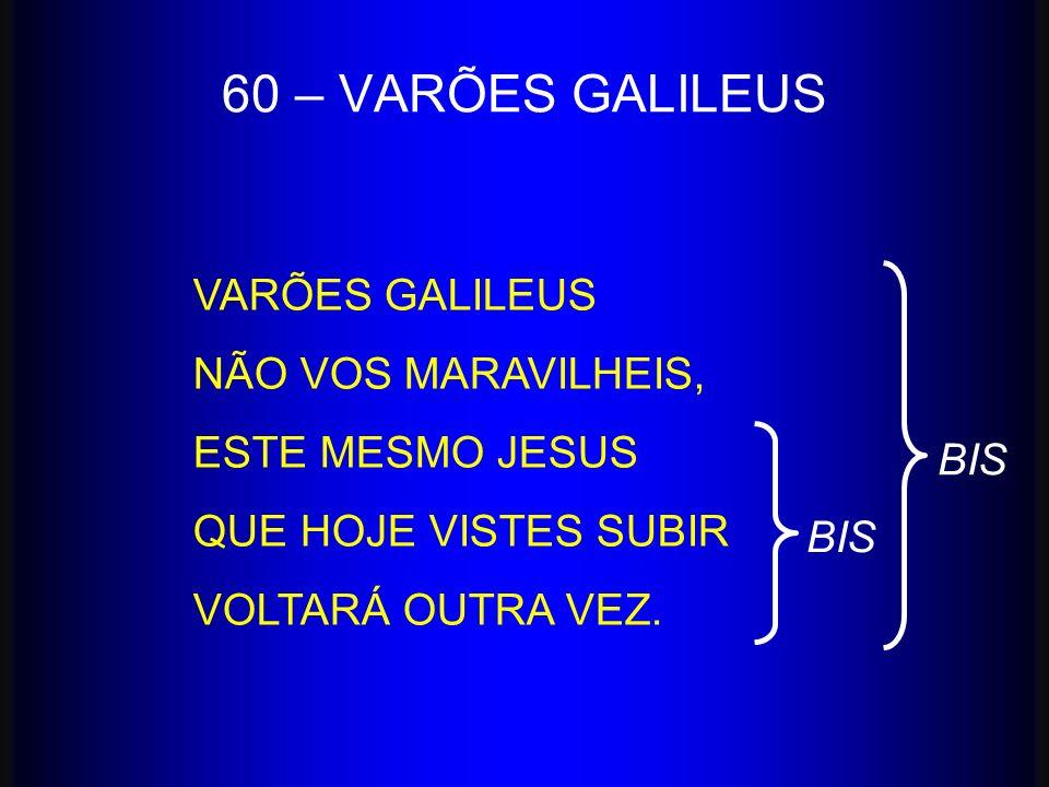 60 – VARÕES GALILEUS VARÕES GALILEUS NÃO VOS MARAVILHEIS,