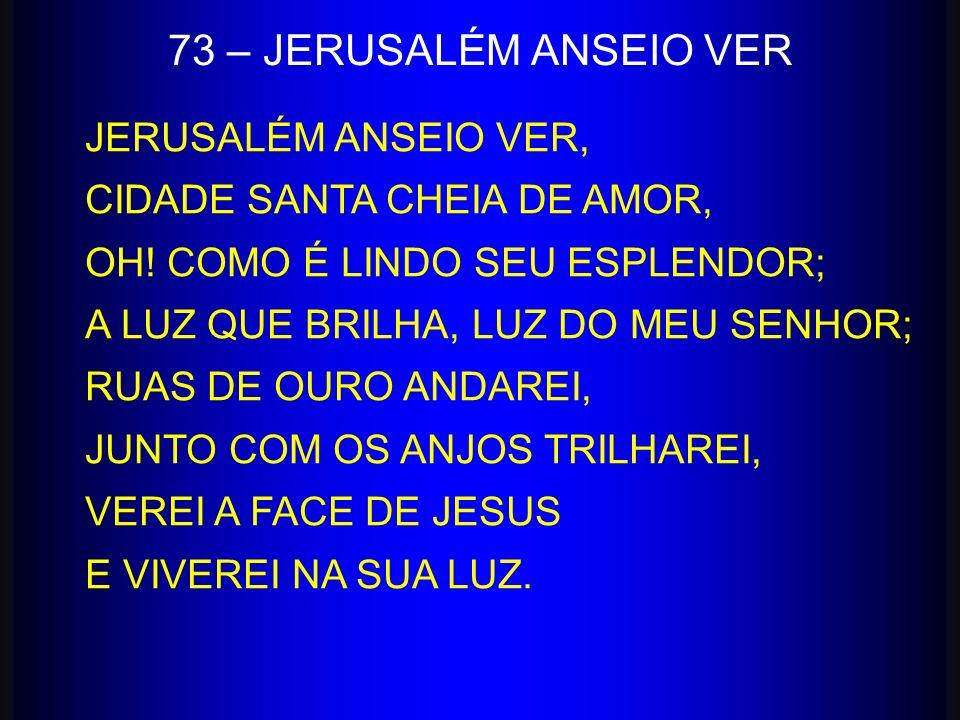 73 – JERUSALÉM ANSEIO VER JERUSALÉM ANSEIO VER,