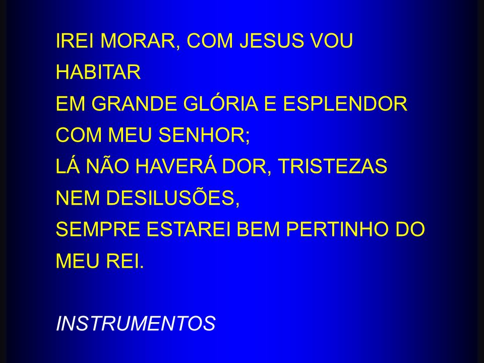 IREI MORAR, COM JESUS VOU HABITAR