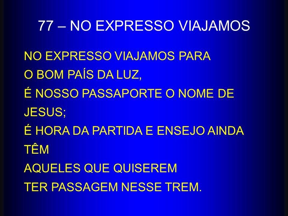 77 – NO EXPRESSO VIAJAMOS NO EXPRESSO VIAJAMOS PARA O BOM PAÍS DA LUZ,