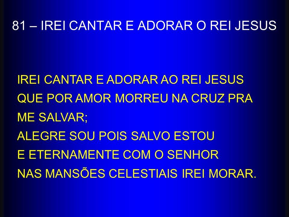 81 – IREI CANTAR E ADORAR O REI JESUS